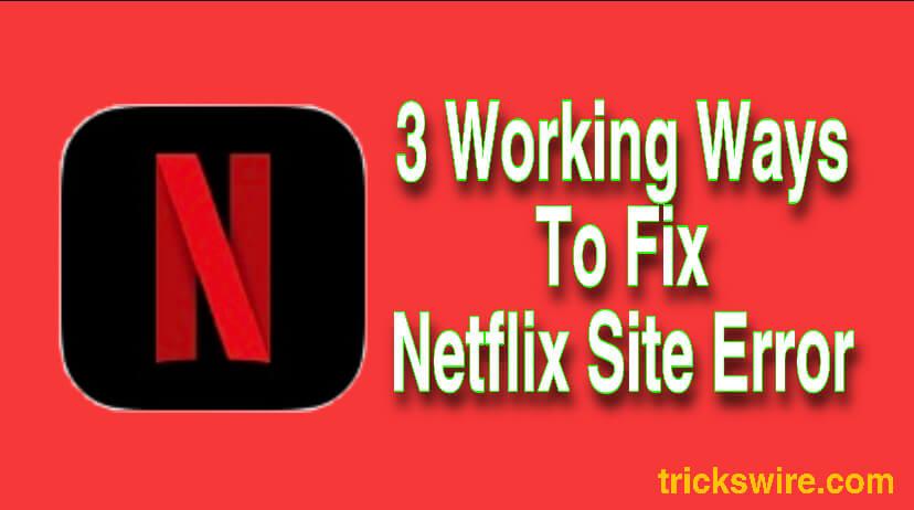 How To Fix Netflix Site Error [3 Working Method]